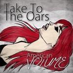 Album: American Volume; Take To The Oars
