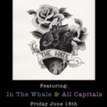 The Hate Album Release Show on 6/15 ft. In The Whale and All Capitals.