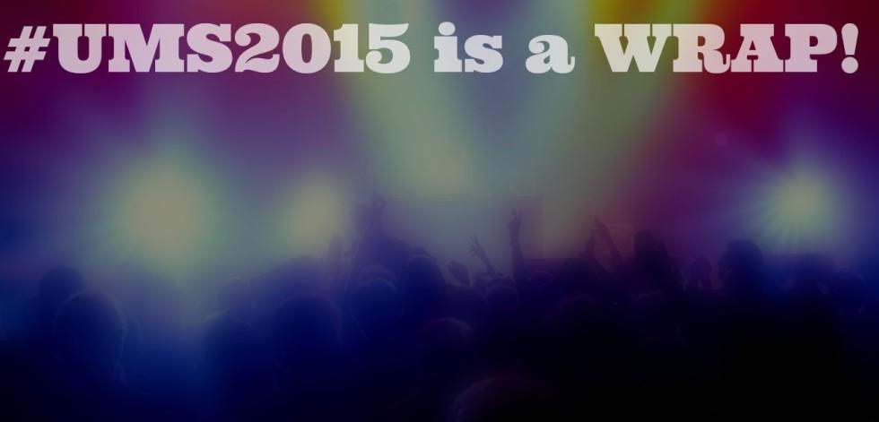 #UMS2015 Wrap Up Blog Post - MonikaRun