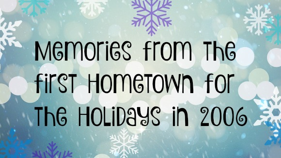 Memories from the first Hometown for the Holidays 2006